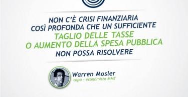 Non c'è crisi finanziaria così profonda che un sufficiente taglio delle tasse o aumento della spesa pubblica non possa risolvere - Warren Mosler