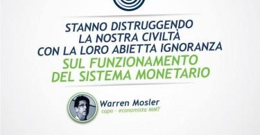 Stanno distruggendo la nostra civiltà con la loro abietta ignoranza sul funzionamento del sistema monetario - Warren Mosler