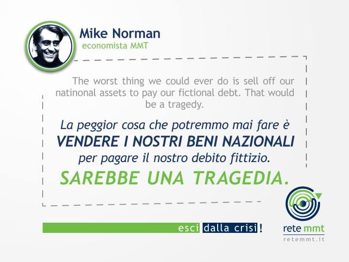 La peggior cosa che potremmo mai fare è vendere i nostri beni nazionali per pagare il nostro debito fittizio. Sarebbe una tragedia. - Mike Norman
