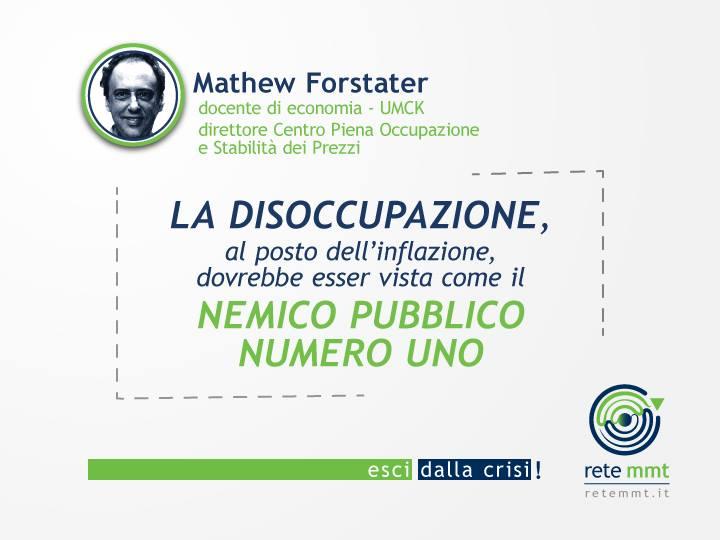 La disoccupazione, al posto dell'inflazione, dovrebbe essere vista come il nemico pubblico numero uno - Mathew Forstater