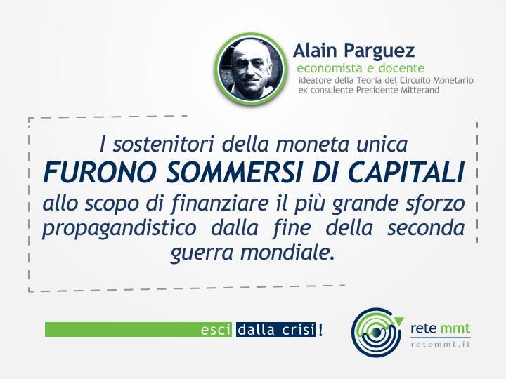 I sostenitori della moneta unica furono sommersi di capitali allo scopo di finanziare il più grande sforzo propagandistico dalla fine della seconda guerra mondiale. Alain Parguez