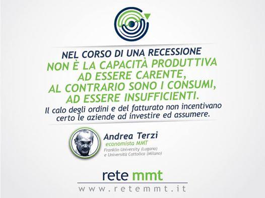 Nel corso di una recessione non è la capacità produttiva ad essere carente, al contrario sono i consumi, ad essere insufficienti. Il calo degli ordini e del fatturato non incentivano certo le aziende ad investire ed assumere. Andrea Terzi