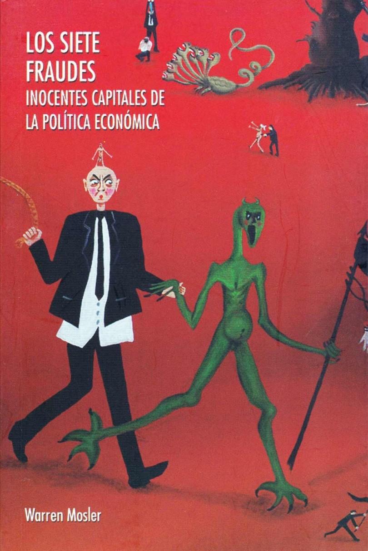 Los sietes fraudes inocentes capitales de la política económica - Warren Mosler (cover)