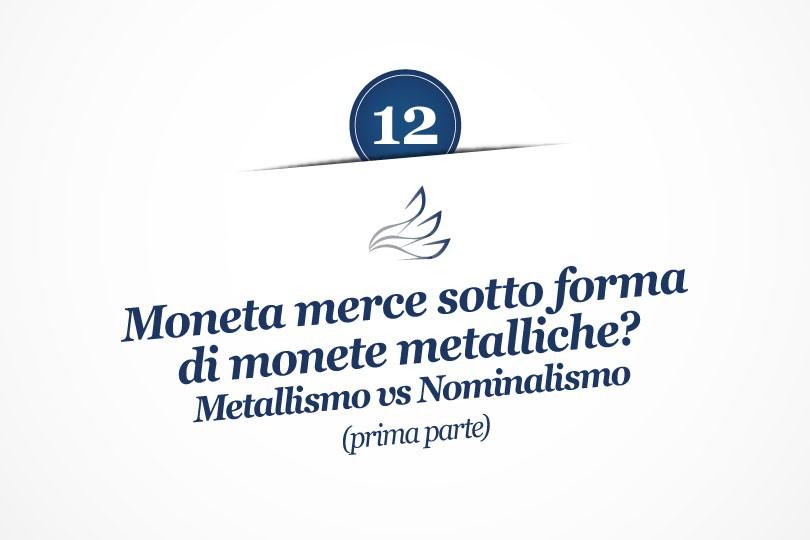 MMP Blog #12: Moneta-merce sotto forma di monete metalliche? Metallismo Vs Nominalismo, prima parte