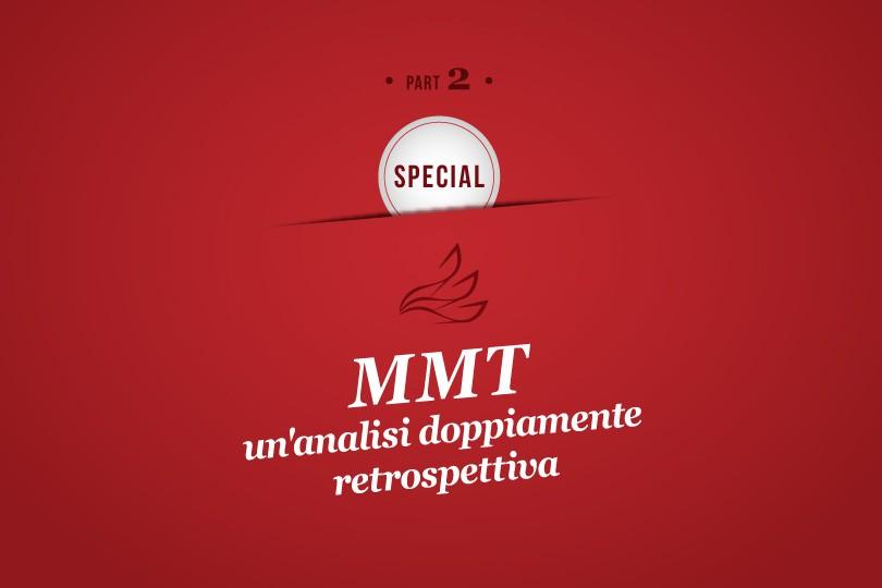 MMP Special 2: MMT: un'analisi doppiamente retrospettiva (Seconda Parte)