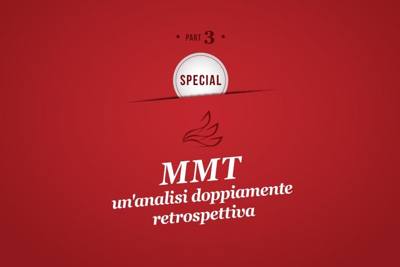 MMP Special 3: MMT: un'analisi doppiamente retrospettiva (Terza Parte)