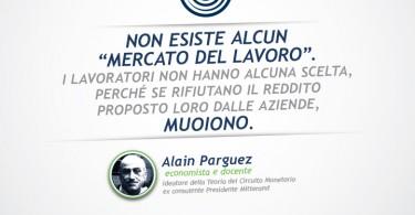 """Non esiste alcun """"mercato del lavoro"""". I lavoratori non hanno alcuna scelta, perché se rifiutano il reddito proposto loro dalle aziende, MUOIONO. Alain Parguez"""