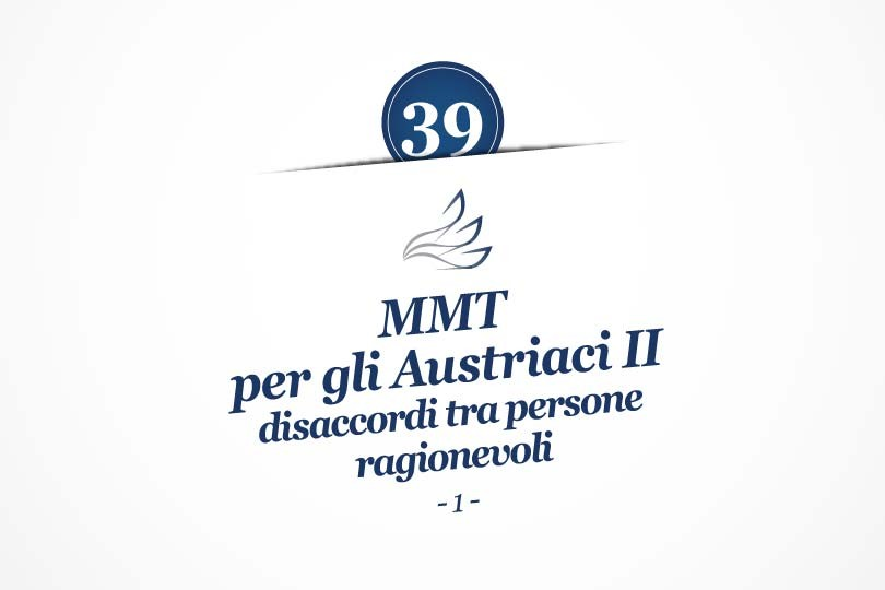 MMP Blog #39: MMT per gli Austriaci II: disaccordi tra persone ragionevoli (1)