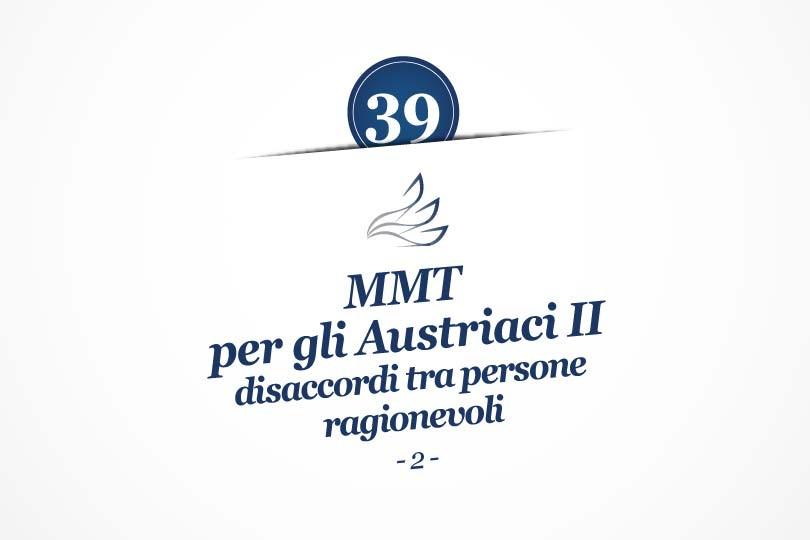 MMP Blog #39: MMT per gli Austriaci II: disaccordi tra persone ragionevoli (2)