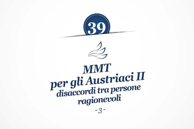 MMP Blog #39: MMT per gli Austriaci II: disaccordi tra persone ragionevoli (3)