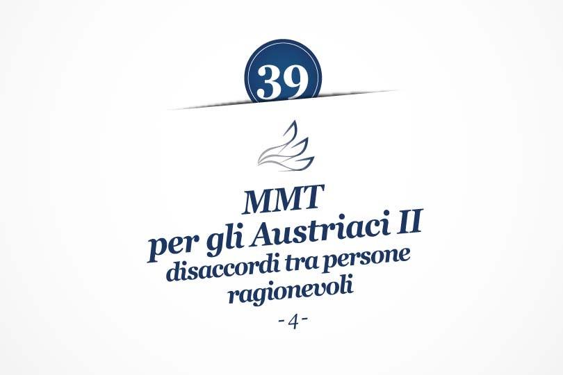 MMP Blog #39: MMT per gli Austriaci II: disaccordi tra persone ragionevoli (4)
