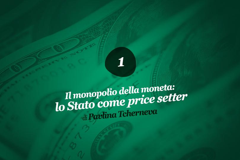 Il monopolio della moneta: lo Stato come price setter (1)